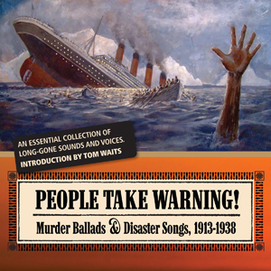 People Take Warning ! Murder Ballads & Disaster Songs, 1913-1938