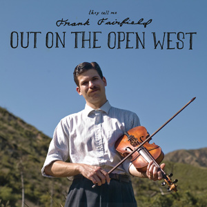 Frank Fairfield : Out on the Open West