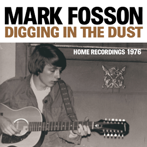 Mark Fosson - Digging in the Dust : Home Recordings 1976