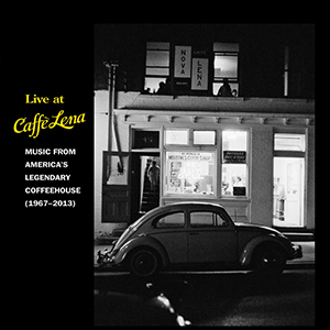 Live At Caffe Lena : Music From America's Legendary Coffeehouse, 1967-2013