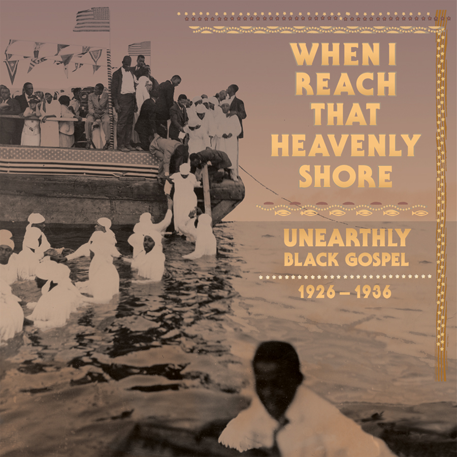 When I Reach That Heavenly Shore : Unearthly Black Gospel, 1926-1936