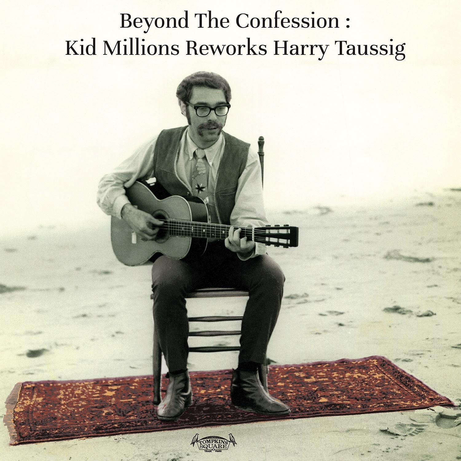 Kid Millions - Beyond The Confession : Kid Millions Reworks Harry Taussig